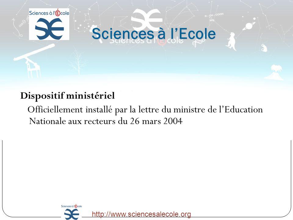 Sciences à lEcole Dispositif ministériel Officiellement installé par la lettre du ministre de lEducation Nationale aux recteurs du 26 mars 2004 http:/