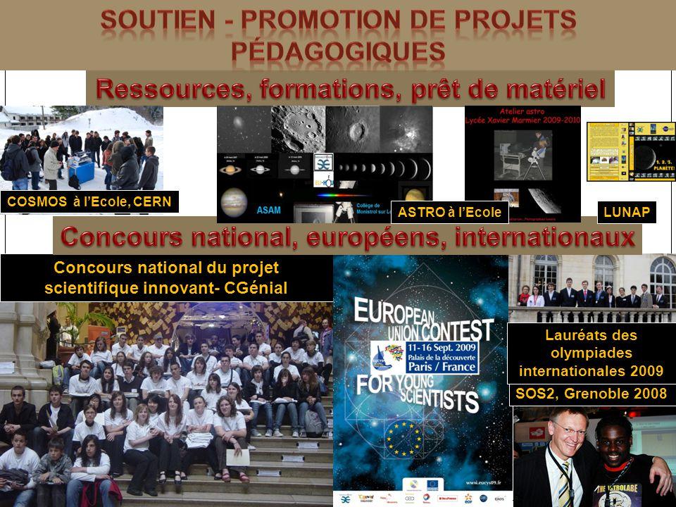 Concours national du projet scientifique innovant- CGénial SOS2, Grenoble 2008 Lauréats des olympiades internationales 2009 COSMOS à lEcole, CERN ASTR
