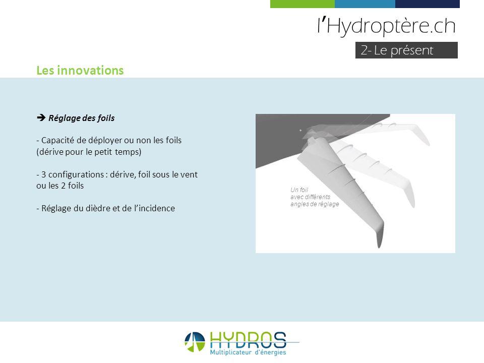 lHydroptère.ch 2- Le présent Les innovations Réglage des foils - Capacité de déployer ou non les foils (dérive pour le petit temps) - 3 configurations