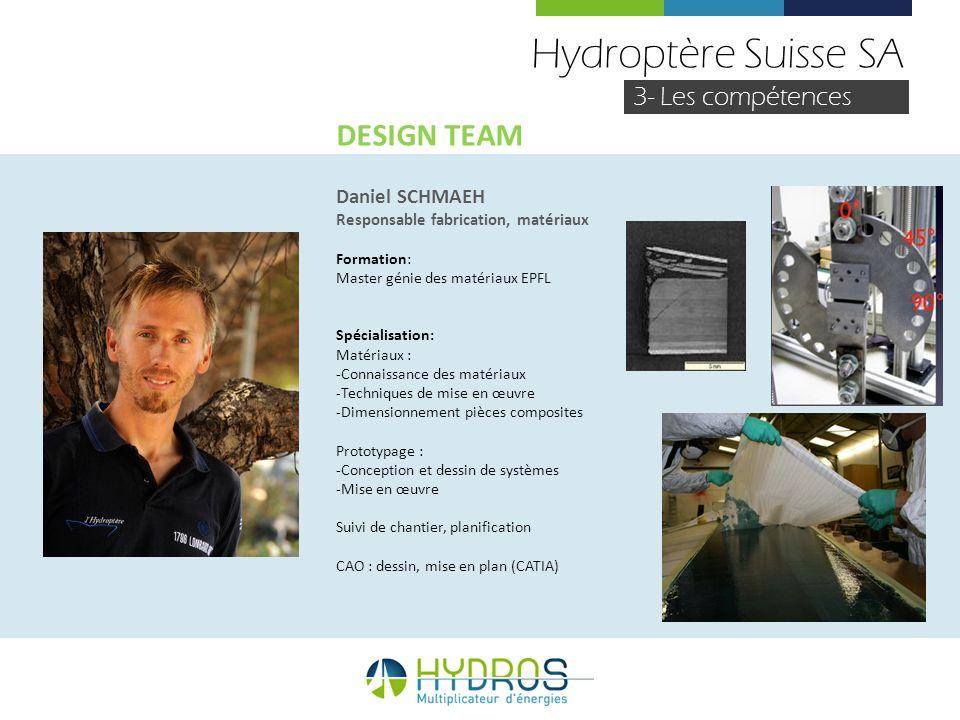 Hydroptère Suisse SA 3- Les compétences Daniel SCHMAEH Responsable fabrication, matériaux Formation: Master génie des matériaux EPFL Spécialisation: M