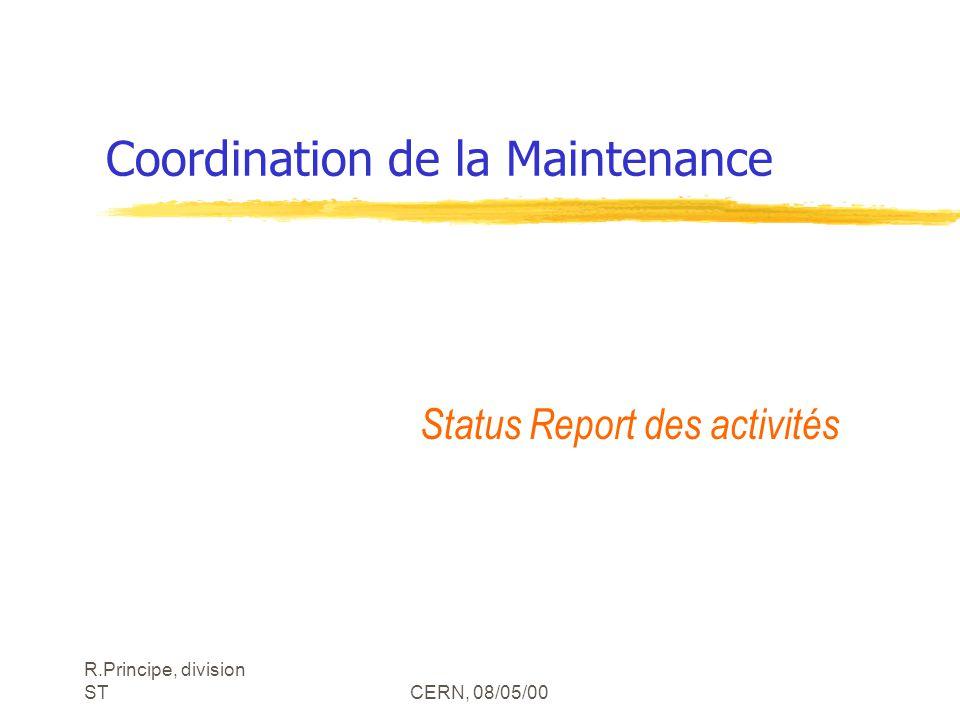 R.Principe, division STCERN, 08/05/00 Coordination de la Maintenance Status Report des activités