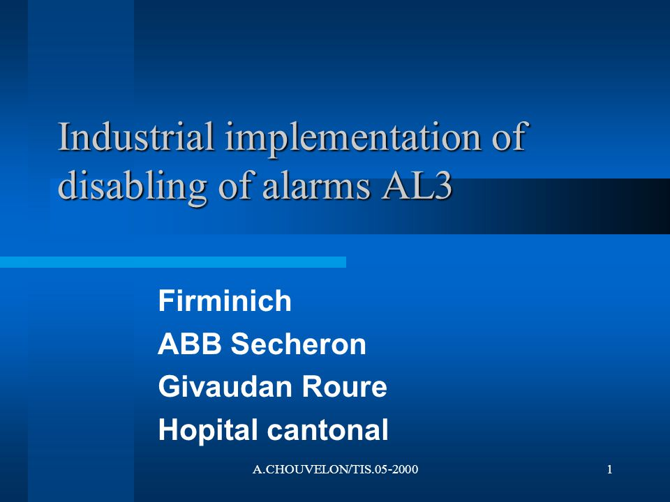 A.CHOUVELON/TIS.05-20001 Industrial implementation of disabling of alarms AL3 Firminich ABB Secheron Givaudan Roure Hopital cantonal