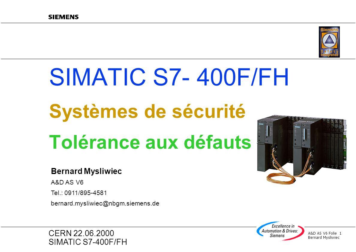 A&D AS V6 Folie 22 Bernard Mysliwiec CERN 22.06.2000 SIMATIC S7-400F/FH S7-F - Architecture des modules E/S Microcontroleur Etage de sortie Liaison sure Interface Bus Deuxieme moyen de coupure (avec relecture) L+ F-DA Microcontroleur Borniers SortieAlimentation externe