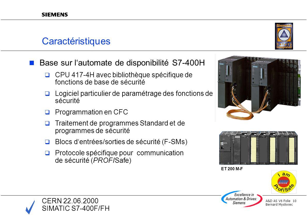 A&D AS V6 Folie 10 Bernard Mysliwiec CERN 22.06.2000 SIMATIC S7-400F/FH Caractéristiques Base sur lautomate de disponibilité S7-400H CPU 417-4H avec b