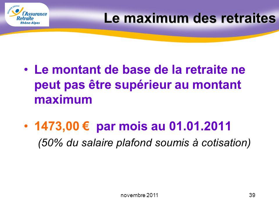 38novembre 2011 Le calcul de la retraite Montant annuel de la retraite SAM Taux (%) nb TV au RG durée dassurance maxi retenue