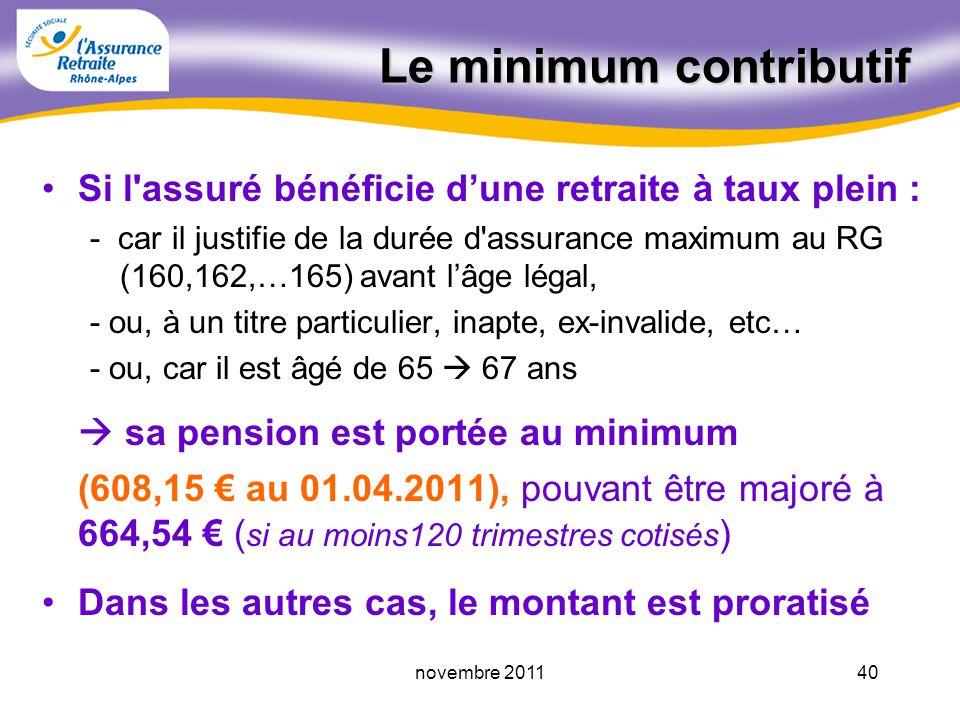 39novembre 2011 Le maximum des retraites Le montant de base de la retraite ne peut pas être supérieur au montant maximum 1473,00 par mois au 01.01.2011 (50% du salaire plafond soumis à cotisation)