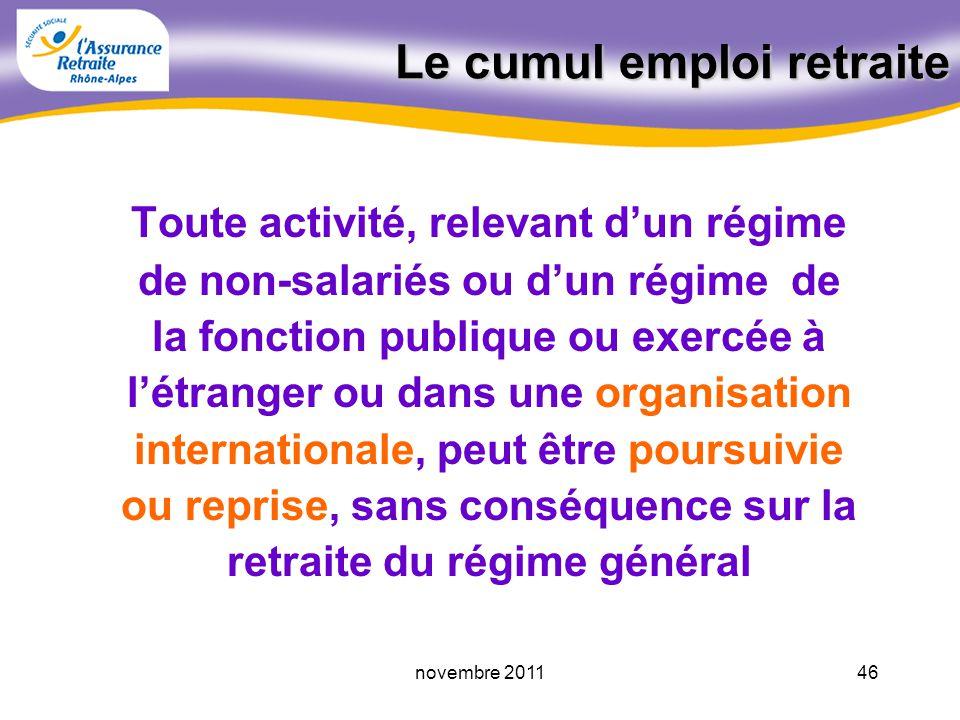 45novembre 2011 La cessation dactivité Le service de la retraite reste soumis au principe de cessation de lactivité salariée exercée dans les 6 mois précédant le point de départ de la retraite