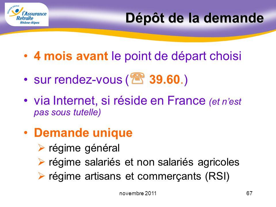 66novembre 2011 Les formalités Varient selon le lieu de résidence : réside en France CARSAT + CICAS réside à létranger organisme compétent du pays de