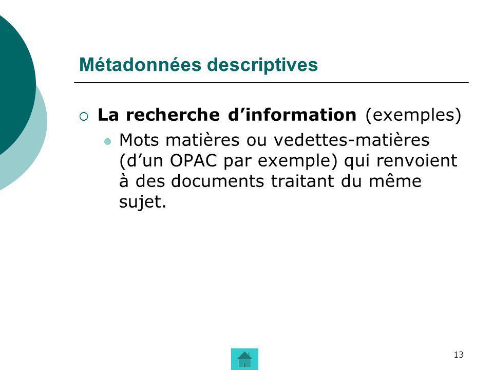 13 Métadonnées descriptives La recherche dinformation (exemples) Mots matières ou vedettes-matières (dun OPAC par exemple) qui renvoient à des documen