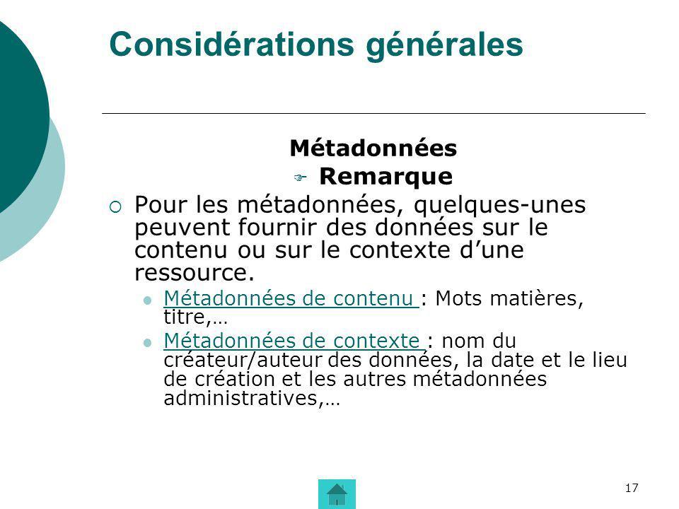 17 Considérations générales Métadonnées Remarque Pour les métadonnées, quelques-unes peuvent fournir des données sur le contenu ou sur le contexte dun