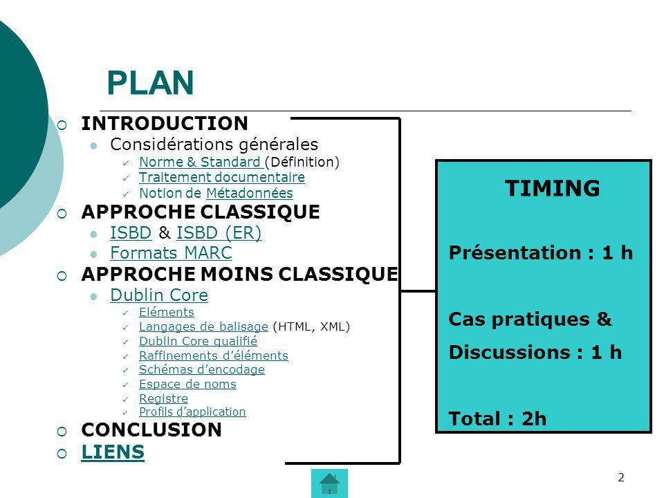 2 PLAN INTRODUCTION Considérations générales Norme & Standard (Définition) Norme & Standard Traitement documentaire Notion de MétadonnéesMétadonnées A