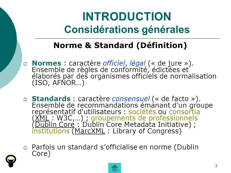 3 INTRODUCTION Considérations générales Norme & Standard (Définition) Normes : caractère officiel, légal (« de jure »). Ensemble de règles de conformi