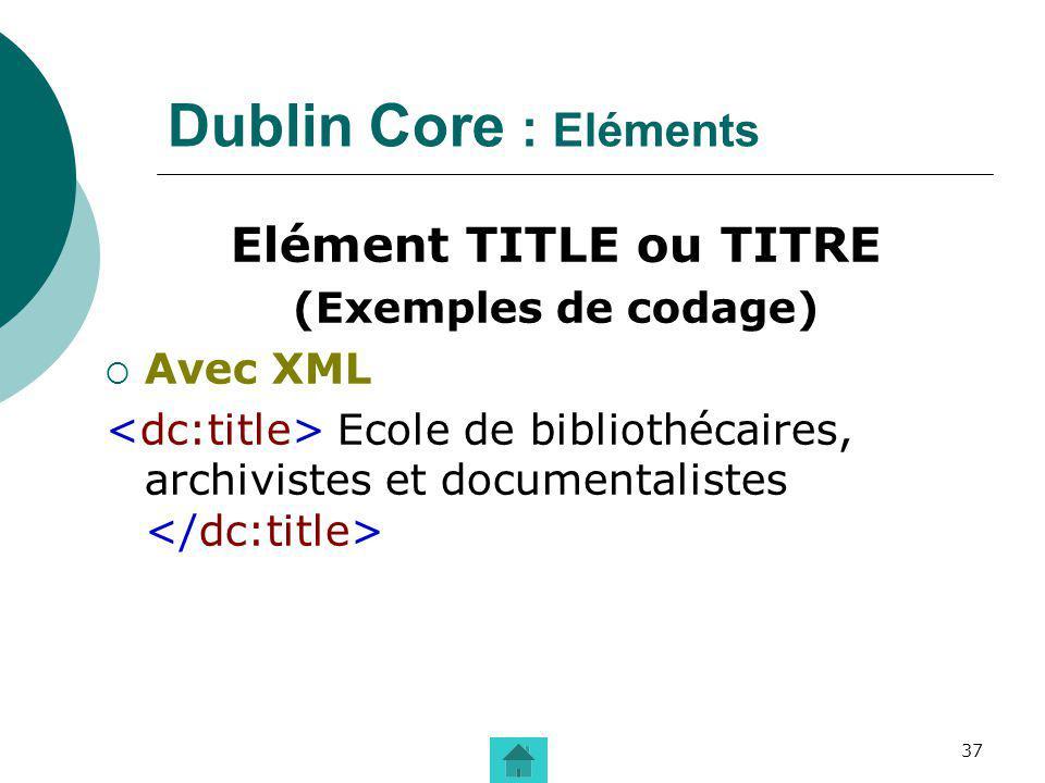 37 Dublin Core : Eléments Elément TITLE ou TITRE (Exemples de codage) Avec XML Ecole de bibliothécaires, archivistes et documentalistes