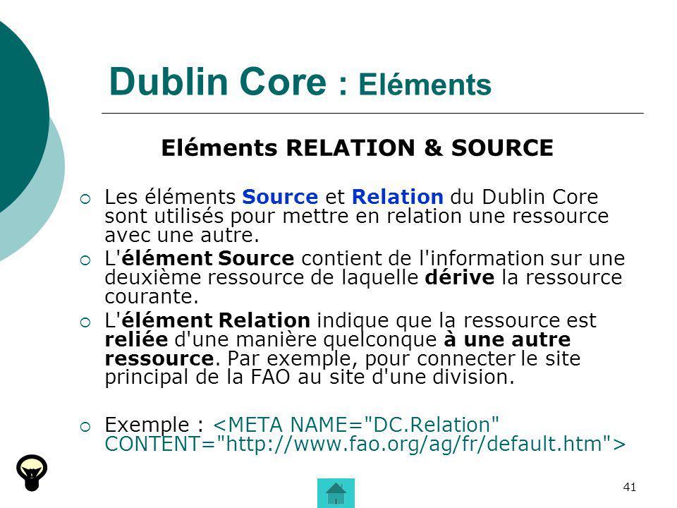 41 Dublin Core : Eléments Eléments RELATION & SOURCE Les éléments Source et Relation du Dublin Core sont utilisés pour mettre en relation une ressourc