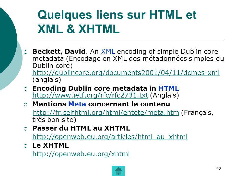 52 Quelques liens sur HTML et XML & XHTML Beckett, David. An XML encoding of simple Dublin core metadata (Encodage en XML des métadonnées simples du D