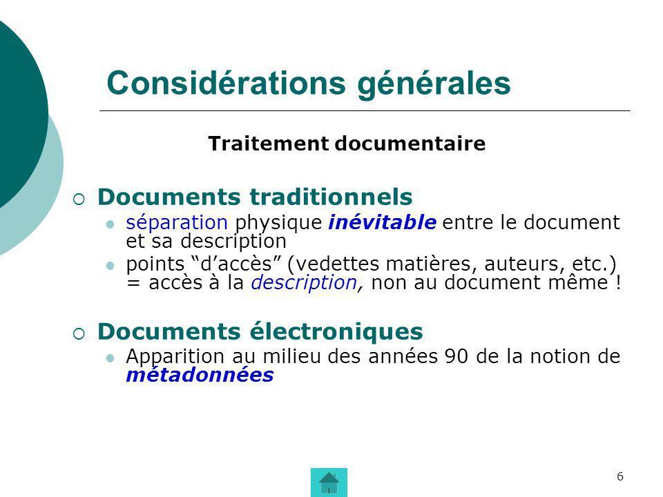 7 Considérations générales Métadonnées Sens originel : données (numériques) fournissant des renseignements sur le paquet de données (numériques) auquel elles appartiennent Par extension et abus de langage : simplementdonnées sur des données (même non numériques...
