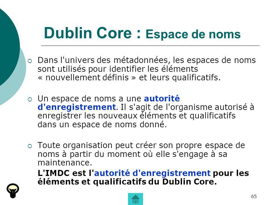 65 Dublin Core : Espace de noms Dans l'univers des métadonnées, les espaces de noms sont utilisés pour identifier les éléments « nouvellement définis