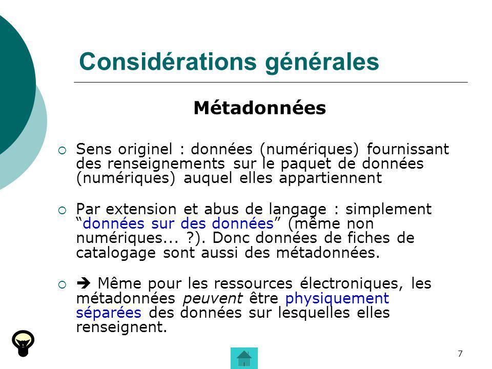 7 Considérations générales Métadonnées Sens originel : données (numériques) fournissant des renseignements sur le paquet de données (numériques) auque