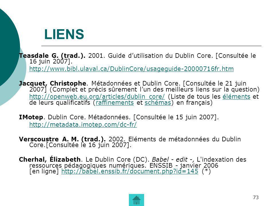 73 LIENS Teasdale G. (trad.). 2001. Guide dutilisation du Dublin Core. [Consultée le 16 juin 2007]. http://www.bibl.ulaval.ca/DublinCore/usageguide-20