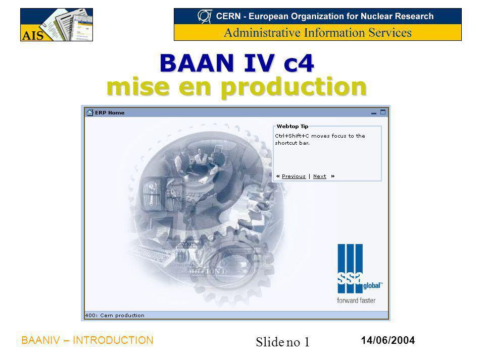 Slide no 1 14/06/2004BAANIV – INTRODUCTION BAAN IV c4 mise en production