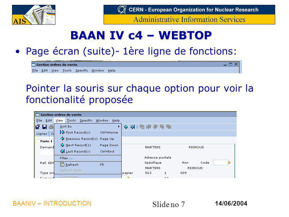Slide no 7 14/06/2004BAANIV – INTRODUCTION BAAN IV c4 – WEBTOP Page écran (suite)- 1ère ligne de fonctions: Pointer la souris sur chaque option pour v