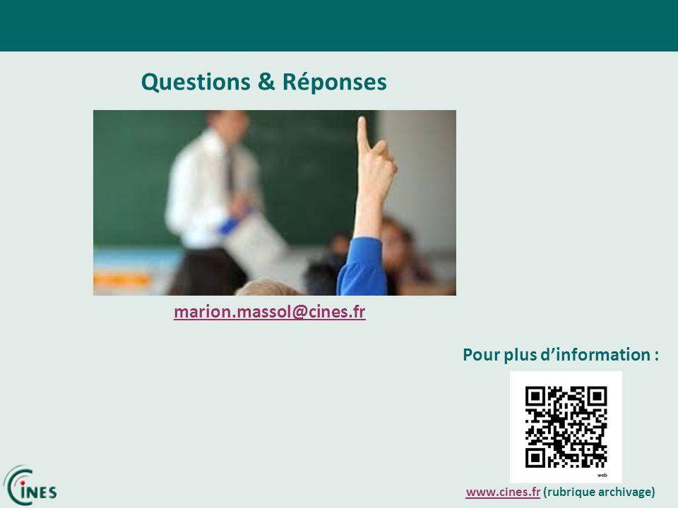 Questions & Réponses marion.massol@cines.fr Pour plus dinformation : www.cines.frwww.cines.fr (rubrique archivage)