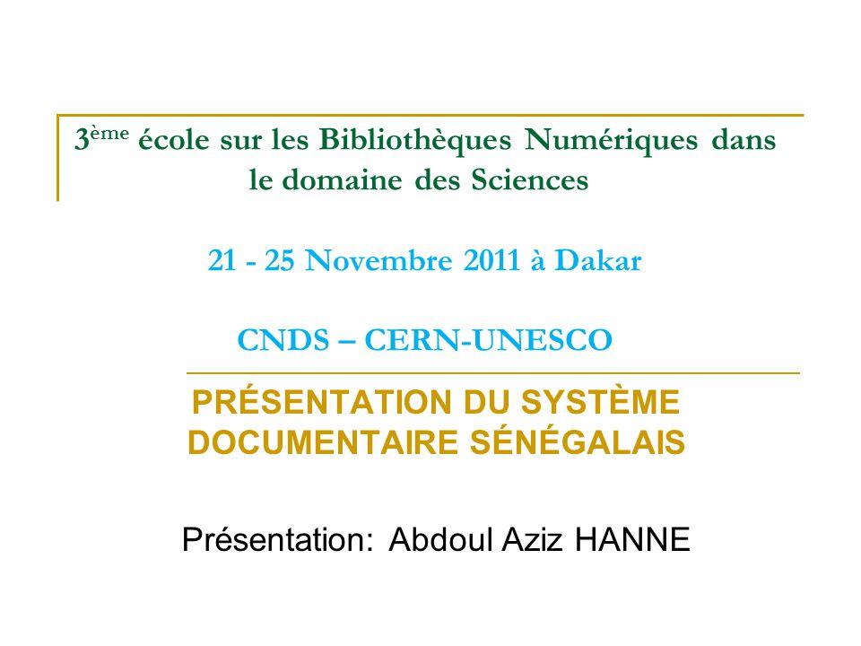 3 ème école sur les Bibliothèques Numériques dans le domaine des Sciences 21 - 25 Novembre 2011 à Dakar CNDS – CERN-UNESCO PRÉSENTATION DU SYSTÈME DOC
