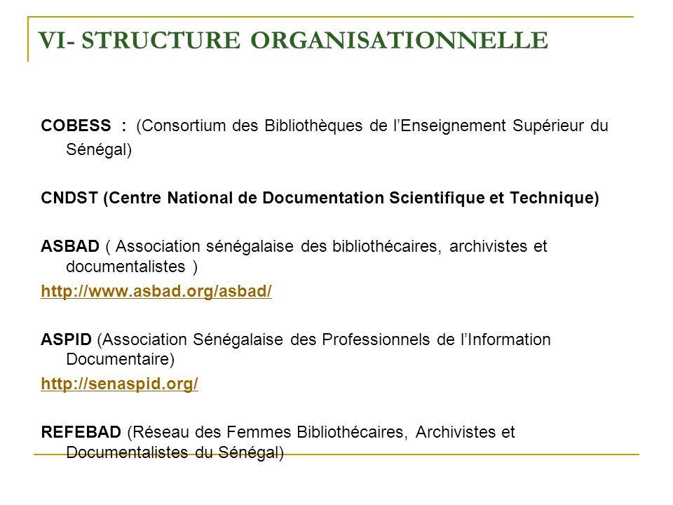 VI- STRUCTURE ORGANISATIONNELLE COBESS : (Consortium des Bibliothèques de lEnseignement Supérieur du Sénégal) CNDST (Centre National de Documentation
