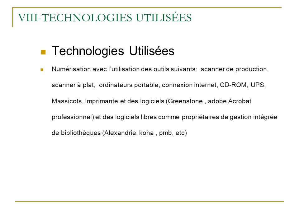 VIII-TECHNOLOGIES UTILISÉES Technologies Utilisées Numérisation avec lutilisation des outils suivants: scanner de production, scanner à plat, ordinate