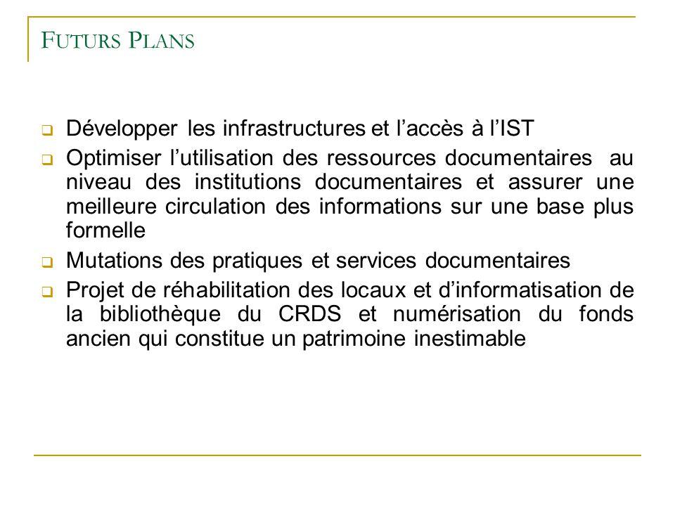 F UTURS P LANS Développer les infrastructures et laccès à lIST Optimiser lutilisation des ressources documentaires au niveau des institutions document