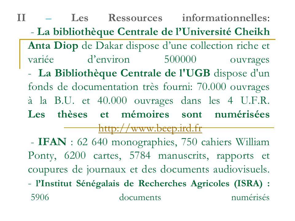 II – Les Ressources informationnelles: - La bibliothèque Centrale de lUniversité Cheikh Anta Diop de Dakar dispose dune collection riche et variée den