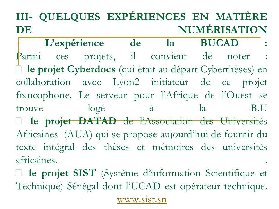 III- QUELQUES EXPÉRIENCES EN MATIÈRE DE NUMÉRISATION - Lexpérience de la BUCAD : Parmi ces projets, il convient de noter : le projet Cyberdocs (qui ét