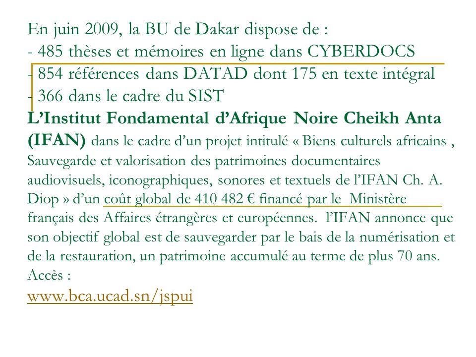 En juin 2009, la BU de Dakar dispose de : - 485 thèses et mémoires en ligne dans CYBERDOCS - 854 références dans DATAD dont 175 en texte intégral - 36