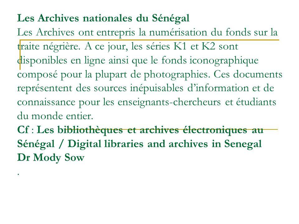 Les Archives nationales du Sénégal Les Archives ont entrepris la numérisation du fonds sur la traite négrière. A ce jour, les séries K1 et K2 sont dis