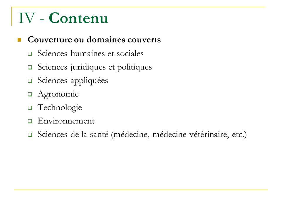 IV - Contenu Couverture ou domaines couverts Sciences humaines et sociales Sciences juridiques et politiques Sciences appliquées Agronomie Technologie