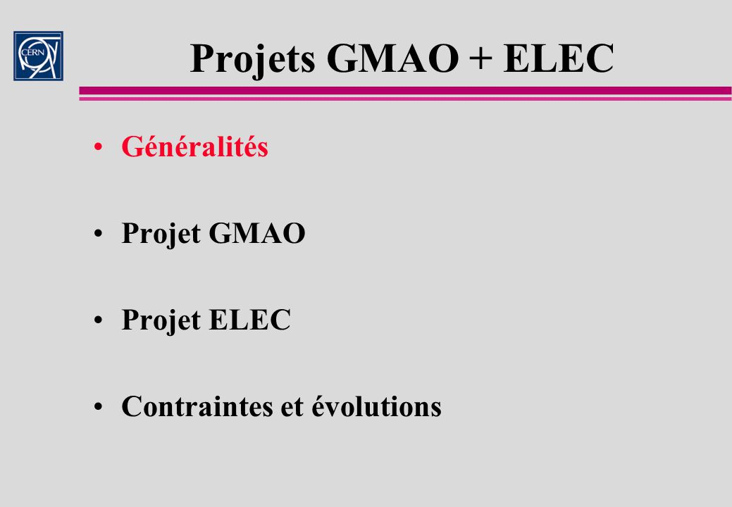 GMAO + ELEC Contraintes et évolutions Contraintes Nouvelle structure des applications ST/EL Evolutions –Notion de position fonctionnelle –Ouvrages