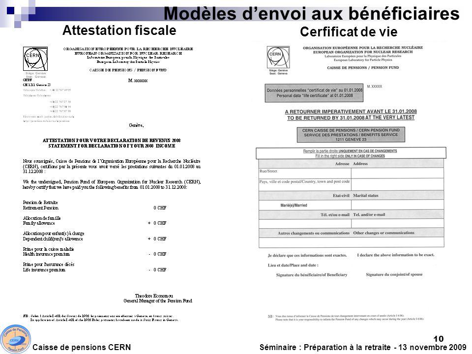 Modèles denvoi aux bénéficiaires Cerfificat de vie Caisse de pensions CERN Séminaire : Préparation à la retraite - 13 novembre 2009 10 Attestation fis