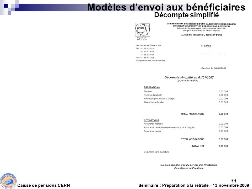 Modèles denvoi aux bénéficiaires Décompte simplifié Caisse de pensions CERN Séminaire : Préparation à la retraite - 13 novembre 2009 11