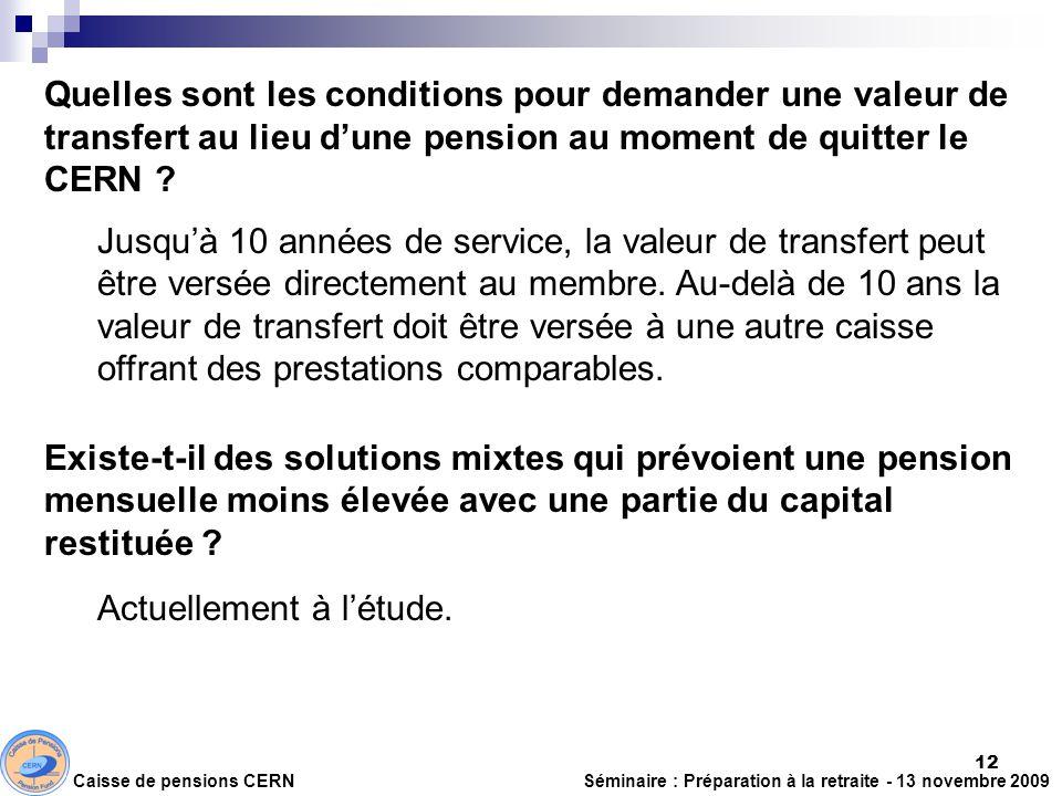 Quelles sont les conditions pour demander une valeur de transfert au lieu dune pension au moment de quitter le CERN ? Jusquà 10 années de service, la