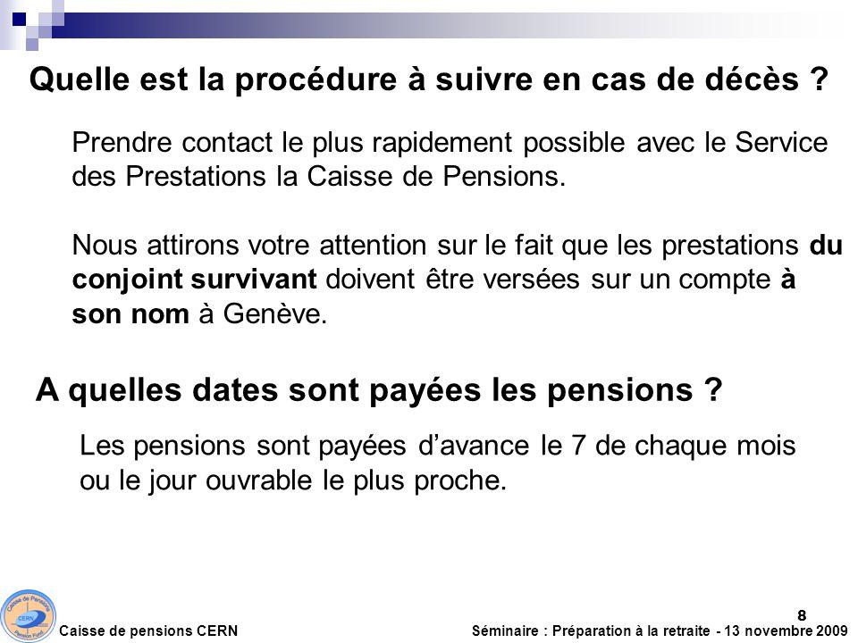 Quelle est la procédure à suivre en cas de décès ? Prendre contact le plus rapidement possible avec le Service des Prestations la Caisse de Pensions.