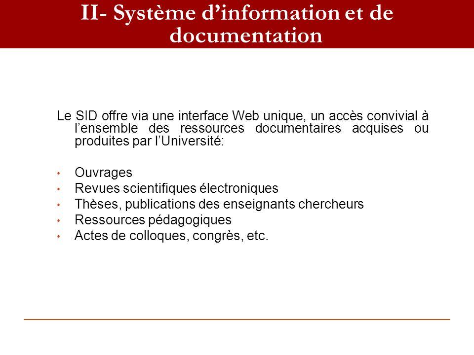 II- Système dinformation et de documentation Le SID offre via une interface Web unique, un accès convivial à lensemble des ressources documentaires ac
