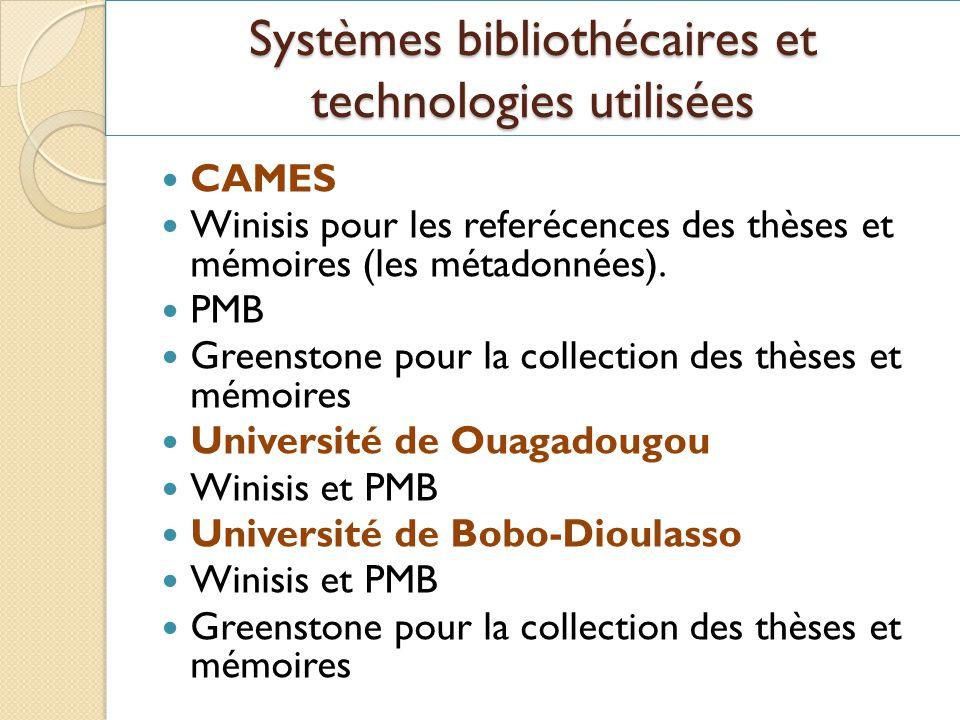 Systèmes bibliothécaires et technologies utilisées CAMES Winisis pour les referécences des thèses et mémoires (les métadonnées). PMB Greenstone pour l