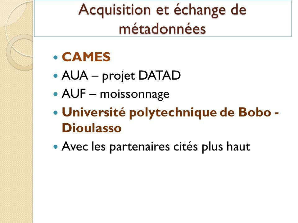 Acquisition et échange de métadonnées CAMES AUA – projet DATAD AUF – moissonnage Université polytechnique de Bobo - Dioulasso Avec les partenaires cités plus haut