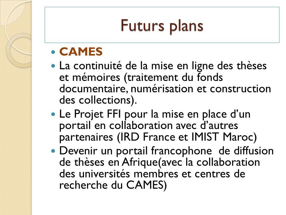 Futurs plans CAMES La continuité de la mise en ligne des thèses et mémoires (traitement du fonds documentaire, numérisation et construction des collections).