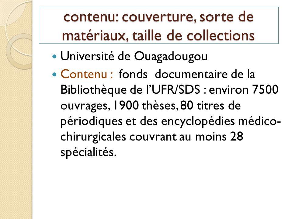 contenu: couverture, sorte de matériaux, taille de collections Université de Ouagadougou Contenu : fonds documentaire de la Bibliothèque de lUFR/SDS :