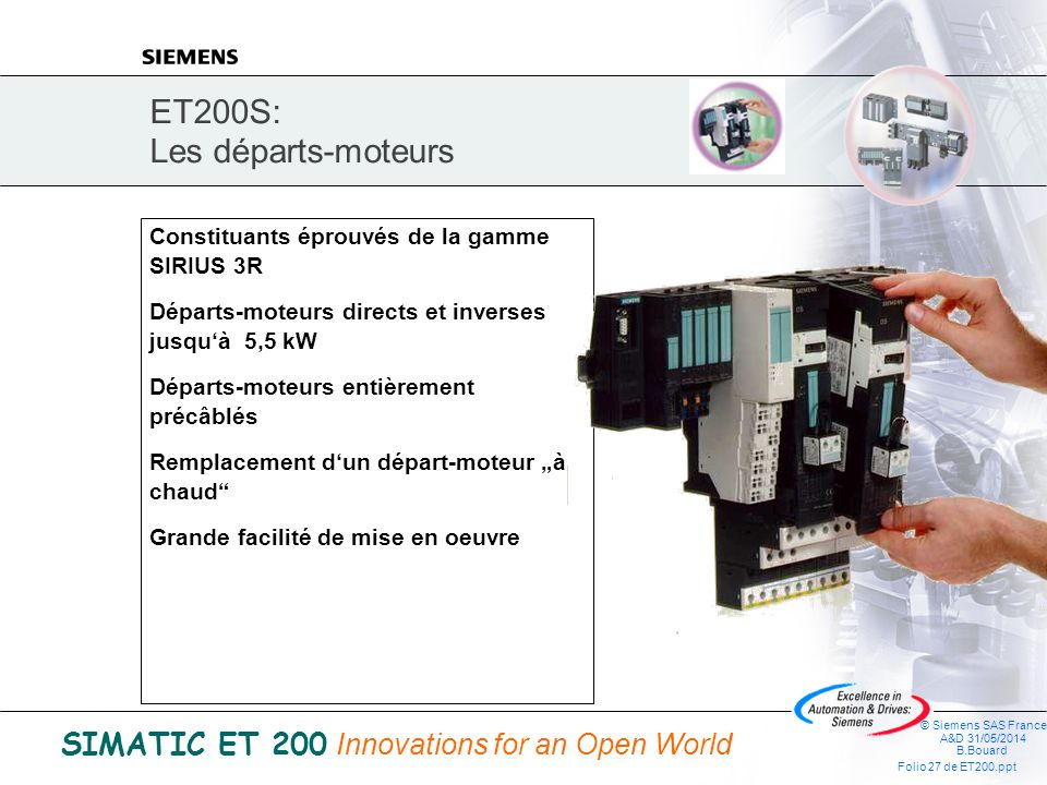 © Siemens SAS France A&D 31/05/2014 B.Bouard Folio 26 de ET200.ppt SIMATIC ET 200 Innovations for an Open World ET 200S départs-moteurs: Bus dénergie
