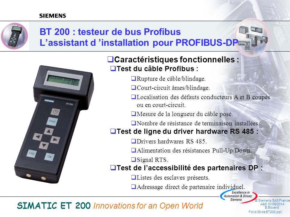 © Siemens SAS France A&D 31/05/2014 B.Bouard Folio 38 de ET200.ppt SIMATIC ET 200 Innovations for an Open World OLM/G, OLM/P Optical Link Modules, les