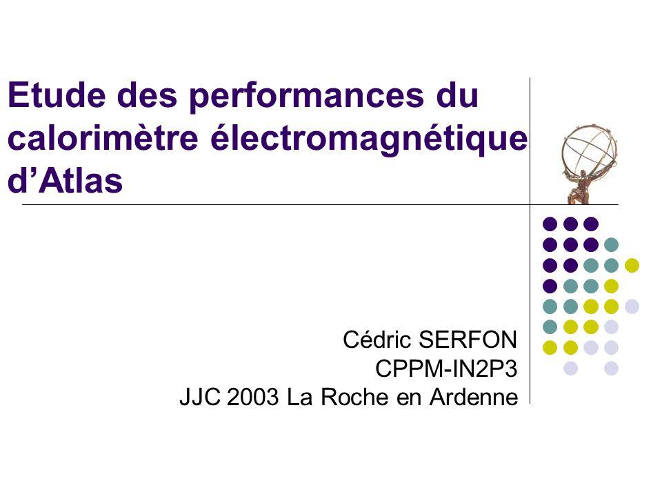 Etude des performances du calorimètre électromagnétique dAtlas Cédric SERFON CPPM-IN2P3 JJC 2003 La Roche en Ardenne