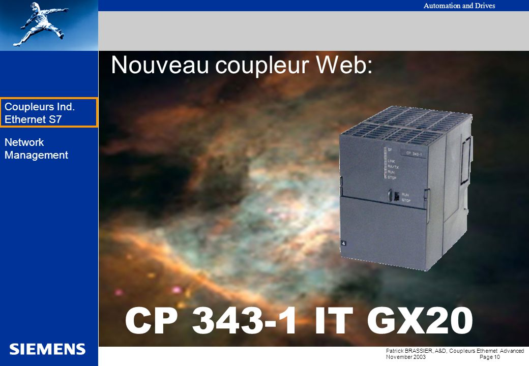 Automation and Drives Patrick BRASSIER, A&D, Coupleurs Ethernet Advanced November 2003 Page 9 EK Coupleurs Ind. Ethernet S7 Network Management Fonctio