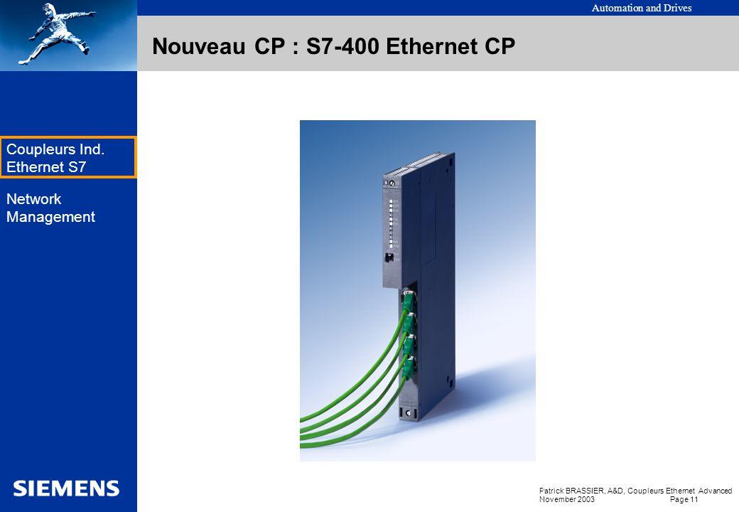 Automation and Drives Patrick BRASSIER, A&D, Coupleurs Ethernet Advanced November 2003 Page 10 EK Coupleurs Ind. Ethernet S7 Network Management Nouvea